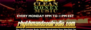 Clean Money Music on RhythmAndSoulRadio.com broadcasting from NYC Monday's 9 to 11pm